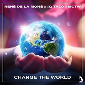 RENÉ DE LA MONÉ, IQ-TALO & MCTW - CHANGE THE WORLD